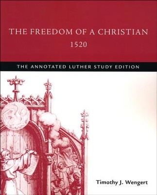 The Freedom of a Christian,1520: The Annotated Luther, Study Edition  -     By: Martin Luther