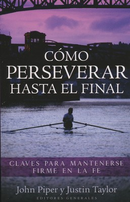 Cómo Perseverar Hasta El Final  (Stand: A Call for the Endurance of the Saints)  -     By: John Piper, Justin Taylor
