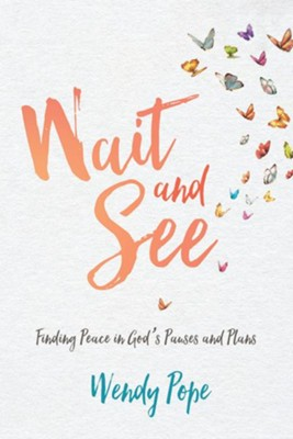 Wait and See: Finding Peace in God's Pauses and Plans  -     By: Wendy Pope