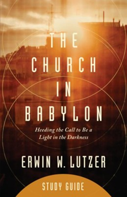 The Church in Babylon Study Guide: Heeding the Call to Be a Light in Darkness  -     By: Erwin W. Lutzer