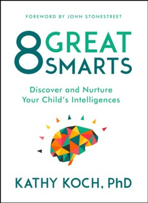 8 Great Smarts: Discover and Nurture Your Child's Intelligences  -     By: Kathy Koch PhD