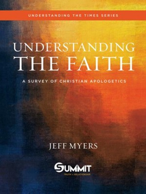 Understanding the Faith: A Survey of Christian  Apologetics  -     By: Jeff Myers