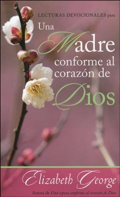 Lecturas Devocionales para Una Made Conforme al Corazon de Dios (A Mom After God's Own Heart Devotional)  -     By: Elizabeth George
