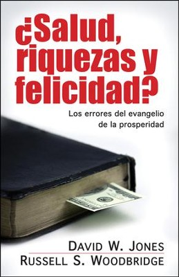 Salud, riquezas y felicidad?: Los errores del evangelio de la prosperidad, Health, Wealth, and Happiness  -     By: David W. Jones, Russell S. Jones