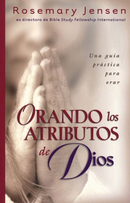 Orando los atributos de Dios (Praying the Attributes of God)  -     By: Rosemary Jensen