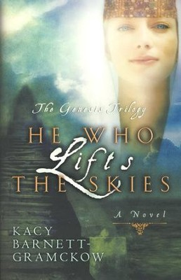 He Who Lifts the Skies, Genesis Trilogy Series #2   -     By: Kacy Barnett-Gramckow