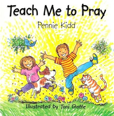 Teach Me To Pray   -     By: Pennie Kidd     Illustrated By: Toni Goffe