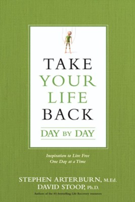 Take Your Life Back Day by Day: 365 Inspirations to Live Free One Day at a Time  -     By: Stephen Arterburn, David Stoop