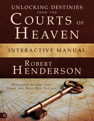 Unlocking Destinies From the Courts of Heaven, Interactive Manual   -     By: Robert Henderson