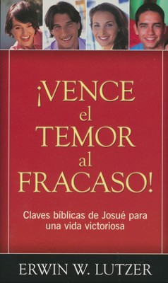 ¡Vence el Temor al Fracaso!  (Conquering the Fear of Failure)  -     By: Erwin Lutzer