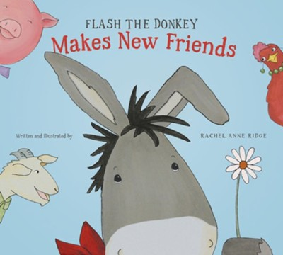 Flash the Donkey Makes New Friends  -     By: Rachel Anne Ridge     Illustrated By: Rachel Anne Ridge