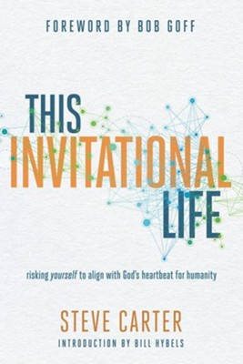 This Invitational Life: Risking Yourself to Align with God's Heartbeat for Humanity  -     By: Steve Carter