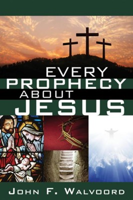 Every Prophecy about Jesus  -     By: John Walvoord