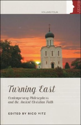 Turning East: Contemporary Philosophers and the Ancient Christian Faith  -     Edited By: Rico Vitz