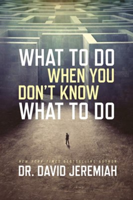 What to Do When You Don't Know What to Do  -     By: Dr. David Jeremiah