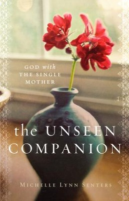 The Unseen Companion: God With the Single Mother  -     By: Michelle Senters
