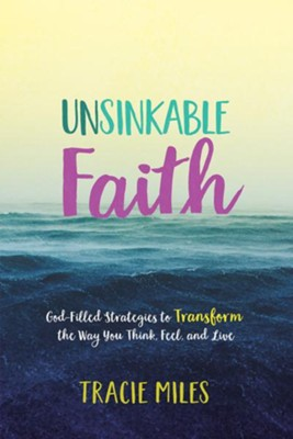 Unsinkable Faith: God-Filled Strategies to Transform the Way You Think, Feel, and Live  -     By: Tracie Miles