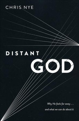 Distant God: Why He Feels Far Away...And What We Can Do About It  -     By: Chris Nye