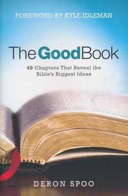 The Good Book: 40 Chapters That Reveal the Bible's Biggest Ideas  -     By: Deron Spoo