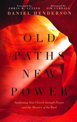 Old Paths New Power: Awakening Your Church Through Prayer and the Ministry of the Word  -     By: Daniel Henderson