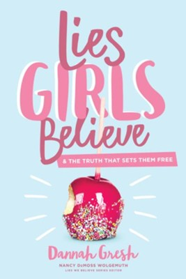 Lies Girls Believe: And the Truth That Sets Them Free   -     By: Dannah Gresh