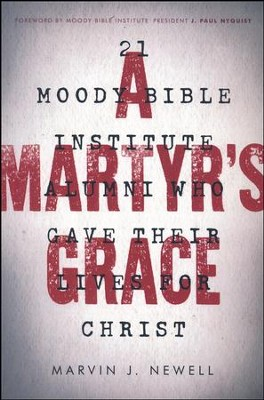 A Martyr's Grace: 21 Moody Bible Institute Alumni Who Gave Their Lives for Christ  -     By: Marvin J. Newell
