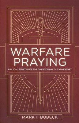 Warfare Praying: Biblical Strategies for Overcoming the Adversary  -     By: Mark Bubeck