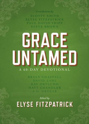 Grace Untamed: A 60-Day Devotional hardcover   -     Edited By: Elyse Fitzpatrick     By: Bryan Chappell, David Zahl, Ray Ortlund, Matt Chandler
