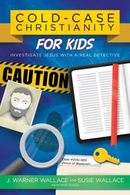 Cold-Case Christianity for Kids: Investigate Jesus with a Real Detective  -     By: J. Warner Wallace, Susie Wallace, Rob Suggs