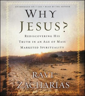Why Jesus? Rediscovering His Truth in an Age of Mass Market Spirituality Unabridged Audiobook on CD  -     By: Ravi Zacharias