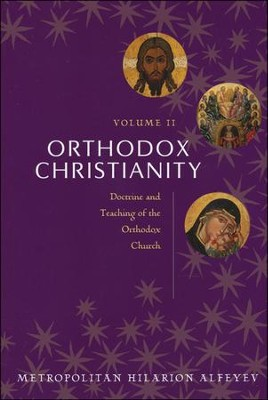 Orthodox Christianity, Volume II: Doctrine and Teaching of the Orthodox Church  -     By: Hilarion Alfeyev