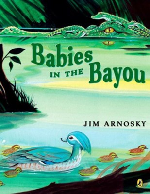 Babies in the Bayou  -     By: Jim Arnosky