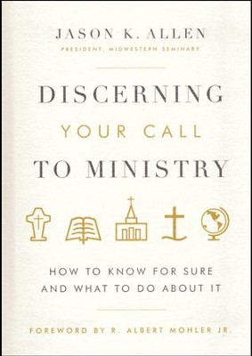 Discerning Your Call to Ministry: 10 Questions to Help You Decide  -     By: Jason Allen