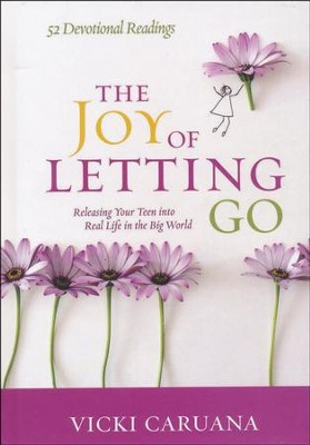 The Joy of Letting Go: Releasing Your Teen into Real  Life in the Big World  -     By: Vicki Caruana