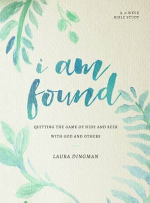 I Am Found: Quitting the Game of Hide and Seek with God and Others  -     By: Laura Dingman