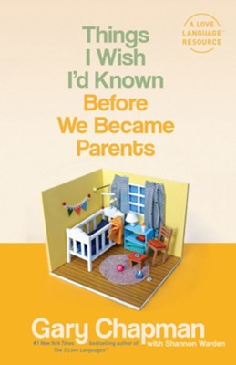 Things I Wish I'd Known Before We Became Parents   -     By: Gary Chapman, Shannon Warden