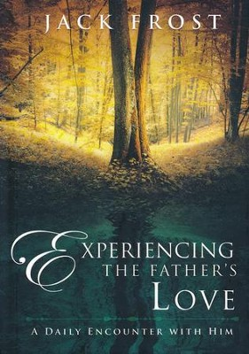 Experiencing the Father's Love: A Daily Encounter with Him  -     By: Jack Frost