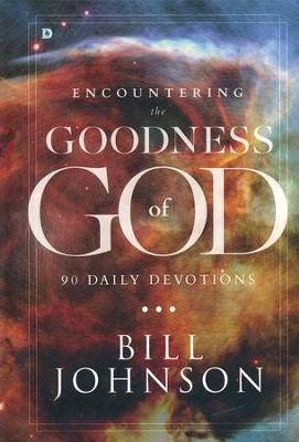 Encountering the Goodness of God:  90 Day Devotional   -     By: Bill Johnson