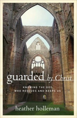 Guarded by Christ: Knowing the God Who Rescues and Keeps Us  -     By: Heather Holleman