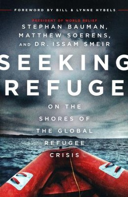 Seeking Refuge: On the Shores of the Global Refugee Crisis  -     By: Stephan Bauman, Matthew Sorens, Issam Smeir