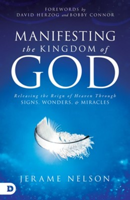Manifesting the Kingdom of God: Releasing the Reign of Heaven through Signs, Wonders, and Miracles  -     By: Jerame Nelson