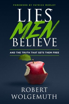Lies Men Believe: And the Truth That Sets Them Free   -     By: Robert Wolgemuth, Nancy DeMoss Wolgemuth