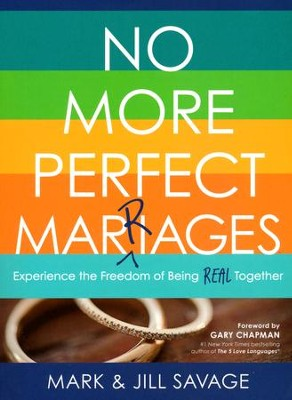 No More Perfect Marriages: Experience the Freedom of Being Real Together  -     By: Jill Savage, Mark Savage
