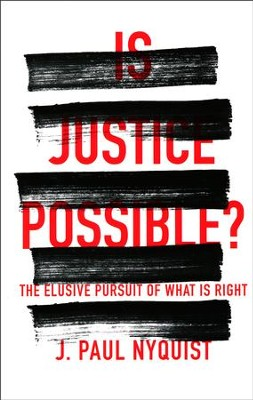 Is Justice Possible?: The Elusive Pursuit of What is Right  -     By: J. Nyquist