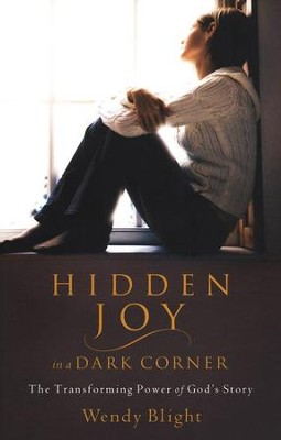 Hidden Joy in a Dark Corner: The Transforming Power of God's Story  -     By: Wendy Blight