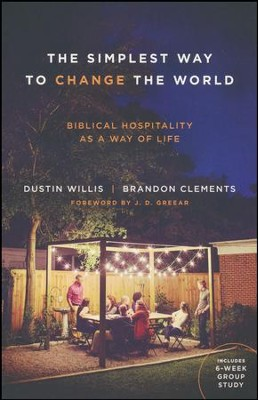 The Simplest Way to Change the World: Biblical Hospitality As a Way of Life  -     By: Dustin Willis, Brandon Clements