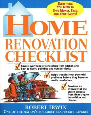 Home Renovation Checklist: Everything You Need to Save Money, Time, and Your Sanity!  -     By: Robert Irwin