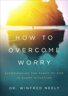 How to Overcome Worry: Experiencing the Peace of God in Every Situation  -     By: Dr. Winfred Neely     Illustrated By: Y