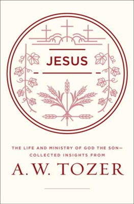 Jesus: The Life and Ministry of God the Son-Collected Insights from A. W. Tozer  -     By: A.W. Tozer