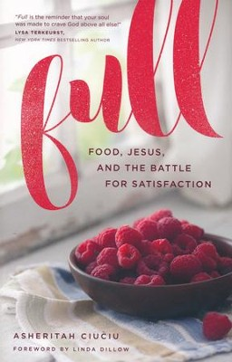 Full: Food, Jesus, and the Battle for Satisfaction  -     By: Asheritah Ciuciu